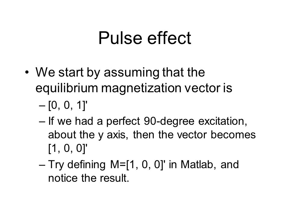 Pulse effect We start by assuming that the equilibrium magnetization vector is. [0, 0, 1]